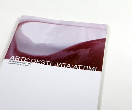 """catalogo mostra """"ARTE:GESTI=VITA:ATTIMI"""""""